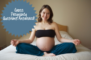 Gross Pregnancy Questions Answered
